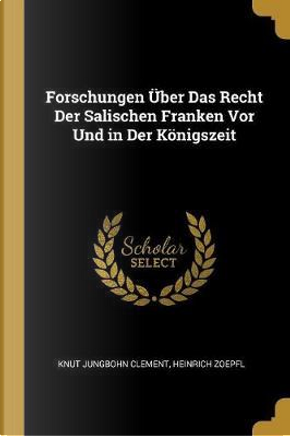 Forschungen Über Das Recht Der Salischen Franken VOR Und in Der Königszeit by Knut Jungbohn Clement