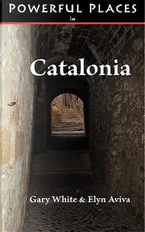 Powerful Places in Catalonia by Gary White
