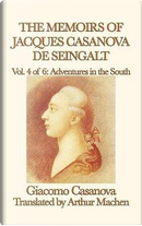 The Memoirs of Jacques Casanova de Seingalt Vol. 4 Adventures in the South by Giacomo Casanova