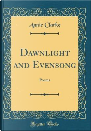Dawnlight and Evensong by Annie Clarke