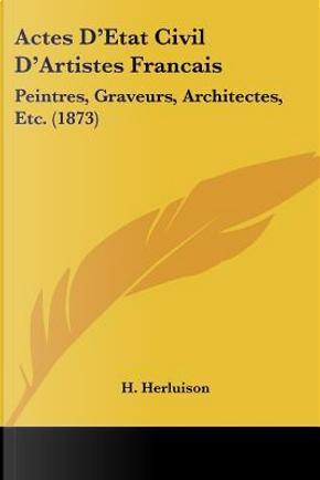 Actes D'Etat Civil D'Artistes Francais by H. Herluison