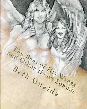 The Beat of His Wings and Other Heart Sounds by Beth Gualda