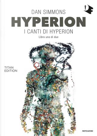 Hyperion: I canti di Hyperion - Libro uno di due by Dan Simmons