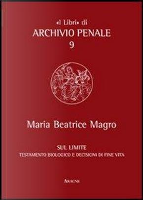 Sul limite. Testamento biologico e decisioni di fine vita by M. Beatrice Magro