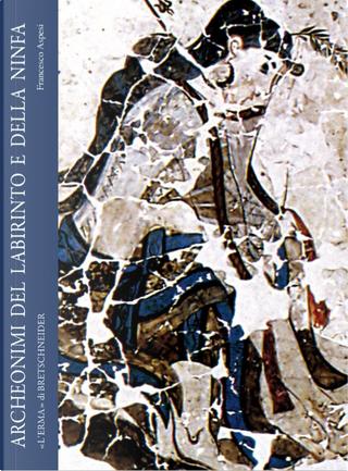 Archeonimi del labirinto e della ninfa by Francesco Aspesi