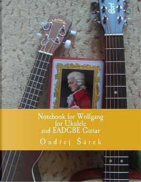 Notebook for Wolfgang  for Ukulele and EADGBE Guitar by Ondrej Sarek