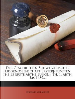 Der Geschichten Schweizerischer Eidgenossenschaft, Fünfter Theil by Johannes Von Müller