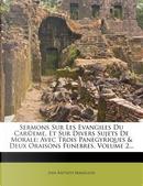 Sermons Sur Les Evangiles Du Car Eme, Et Sur Divers Sujets de Morale by Jean Baptiste Massillon