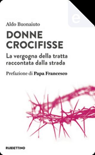 Donne crocifisse by Aldo Buonaiuto