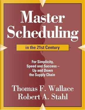 Master Scheduling in the 21st Century by Thomas F. Wallace