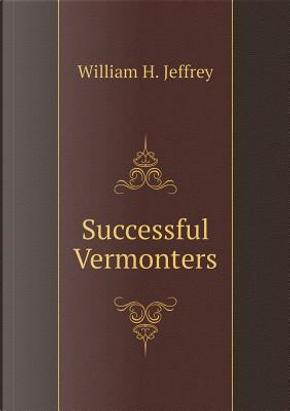 Successful Vermonters by William H Jeffrey