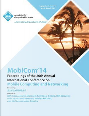 MobiCom 14 20th Annual International Conference on Mobile Computing & Networking by MobiCom 14 Conference Committee
