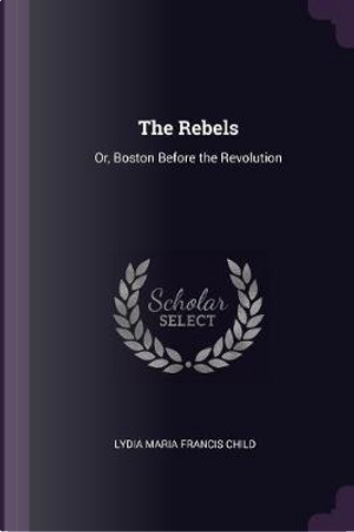 The Rebels by Lydia Maria Francis Child