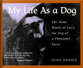 My Life As a Dog by Geoff Hansen