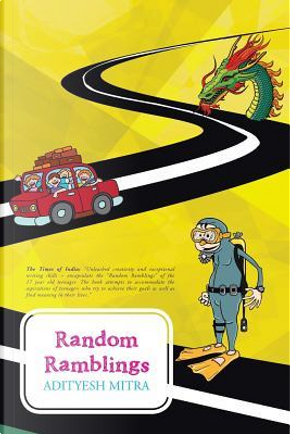 Random Ramblings by Adityesh Mitra