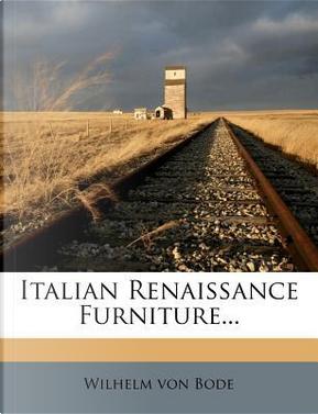 Italian Renaissance Furniture. by Wilhelm von Bode