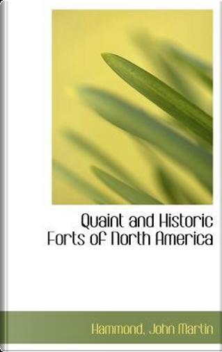 Quaint and Historic Forts of North America by Hammond John Martin
