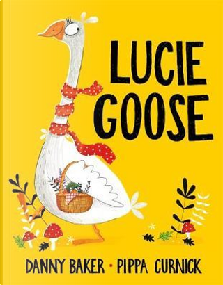 Lucie Goose by Danny Baker