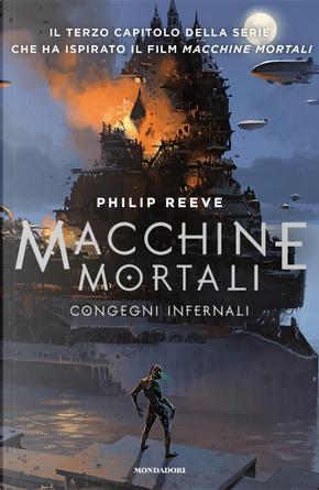 Macchine mortali - Congegni infernali by Philip Reeve