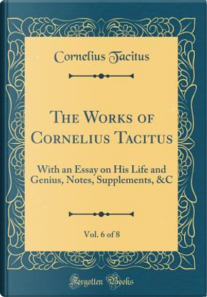 The Works of Cornelius Tacitus, Vol. 6 of 8 by Cornelius Tacitus