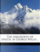 The Philosophy of Speech, by George Willis . by George Willis