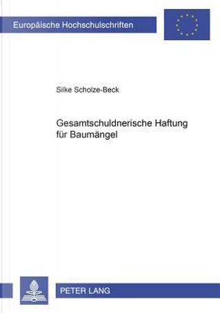 Gesamtschuldnerische Haftung für Baumängel by Silke Scholze-Beck