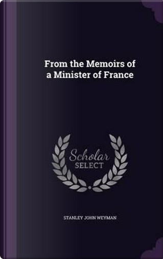 From the Memoirs of a Minister of France by Stanley John Weyman