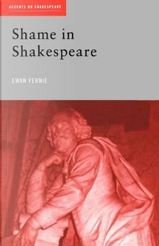 Shame in Shakespeare by Ewan Fernie