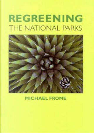 Regreening the National Parks by Michael Frome