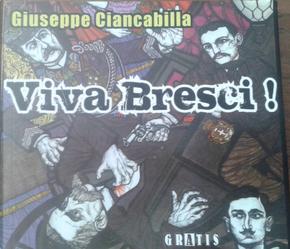 Viva Bresci! by Giuseppe Ciancabilla
