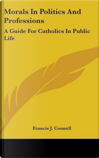Morals in Politics and Professions by Francis J. Connell