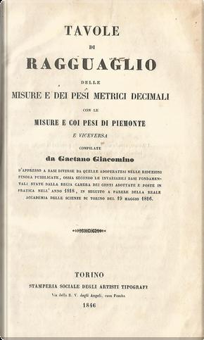 Tavole di ragguaglio delle misure e dei pesi metrici decimali con le misure e coi pesi di Piemonte e viceversa by Gaetano Giacomino