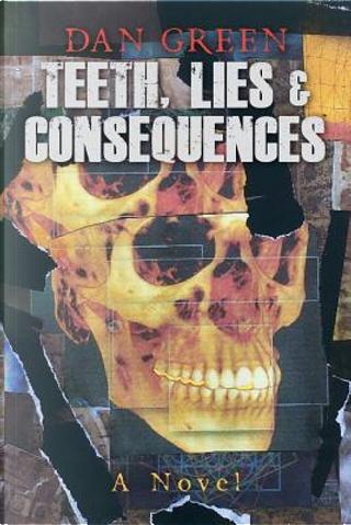 Teeth, Lies & Consequences by Dan Green