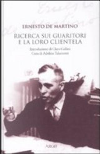 La ricerca sui guaritori e la loro clientela by Ernesto De Martino