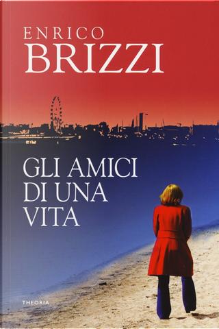 Gli amici di una vita by Enrico Brizzi