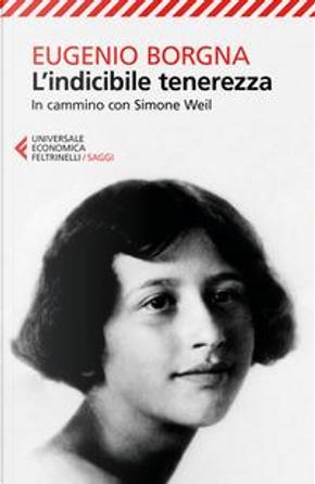 L'indicibile tenerezza. In cammino con Simone Weil by Eugenio Borgna