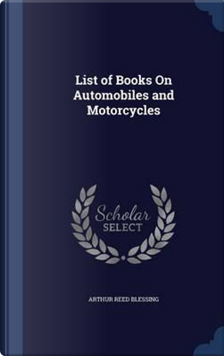 List of Books on Automobiles and Motorcycles by Arthur Reed Blessing