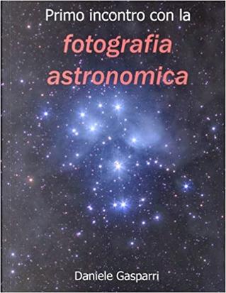 Primo incontro con la fotografia astronomica by Daniele Gasparri