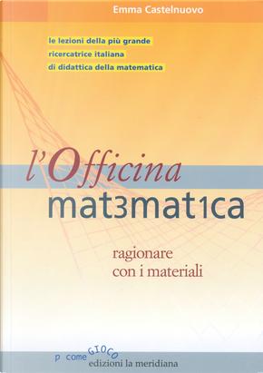 L' officina matematica. Ragionare con i materiali by Emma Castelnuovo