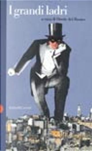 I grandi ladri by Pierre-Alexis Ponson du Terrail, Marcel Allain, Pierre Souvestre, Robert Desnos, Leslie Charteris, Ernest William Hornung, Anthony Morton, Maurice Leblanc