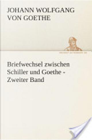 Briefwechsel zwischen Schiller und Goethe- Zweiter Band by Goethe