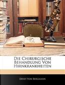 Die Chirurgische Behandlung Von Hirnkrankheiten by Ernst Von Bergmann