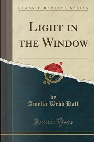 Light in the Window (Classic Reprint) by Amelia Webb Hall