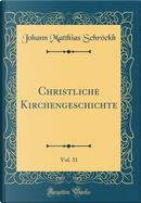 Christliche Kirchengeschichte, Vol. 31 (Classic Reprint) by Johann Matthias Schröckh