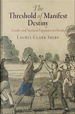 The Threshold of Manifest Destiny by Laurel Clark Shire