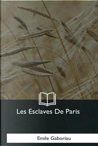 Les Esclaves De Paris by Émile Gaboriau