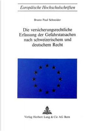 Die Versicherungsrechtliche Erfassung der Gefahrstatsachen nach schweizerischem und deutschem Recht by Bruno Paul Schneider