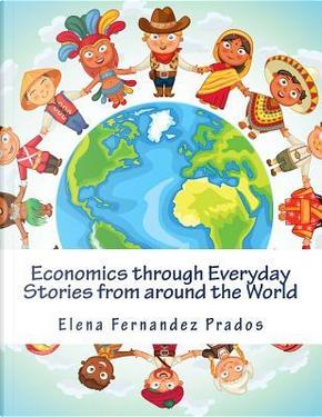 Economics Through Everyday Stories from Around the World by Elena Fernandez Prados