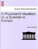 A Physician's Vacation; or, a Summer in Europe by Walter Channing