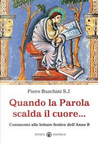 Quando la parola scalda il cuore... Commento alle letture festive dell'anno B by Piero S. Buschini